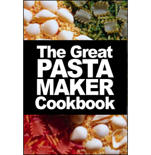 The Great Pasta Maker Cookbook [eBook]